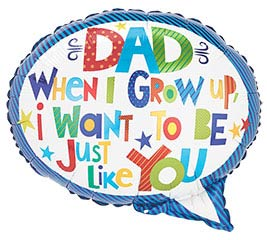 """18""""DAD WHEN I GROW UP I WANT TO BE JUST"""