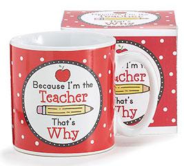 BECAUSE I'M/TEACHER CERAMIC MUG W/BOX