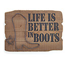 WALL HANGING LIFE IS BETTER IN BOOTS