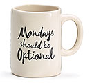 MONDAYS SHOULD BE OPTIONAL CERAMIC MUG