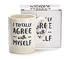 I TOTALLY AGREE WITH MYSELF CERAMIC MUG 1st Alternate Image