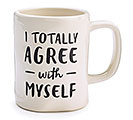 I TOTALLY AGREE WITH MYSELF CERAMIC MUG